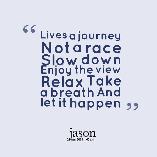 29057-lives-a-journey-not-a-race-slow-down-enjoy-the-view-relax-take